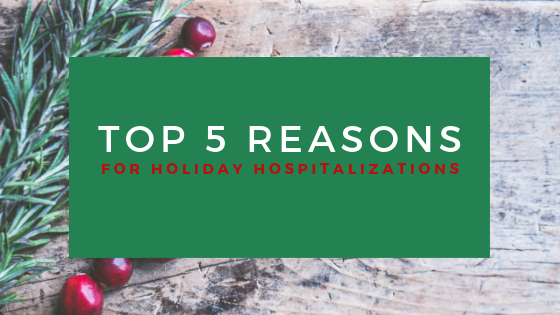 Top 5 Reasons for Holiday Hospitalizations